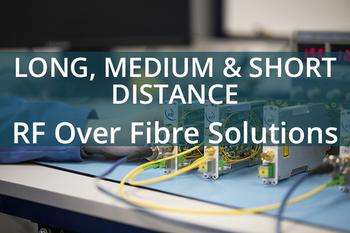 Long, medium and short distance RF over fibre solutions etl systems